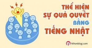 the-hien-su-qua-quyet-bang-tieng-nhat