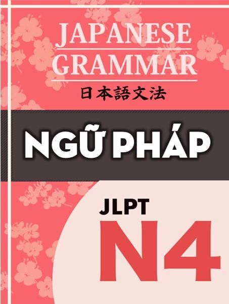 N4耳から覚える文法  Ngữ pháp N4 Song ngữ Full ví dụ (2021) [4/? SONG NGỮ VÍ DỤ]